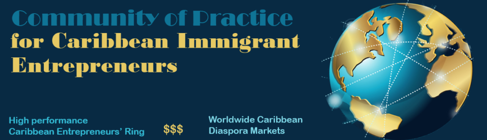 The community of practice for caribbean immigrant entrepreneurs, High performance Caribbean Entrepreneurs' Ring , Worldwide Caribbean Diaspora Markets, Online face-to-face meetups, Research,Knowledge, caribbean roots, caribbean entrepreneur story
